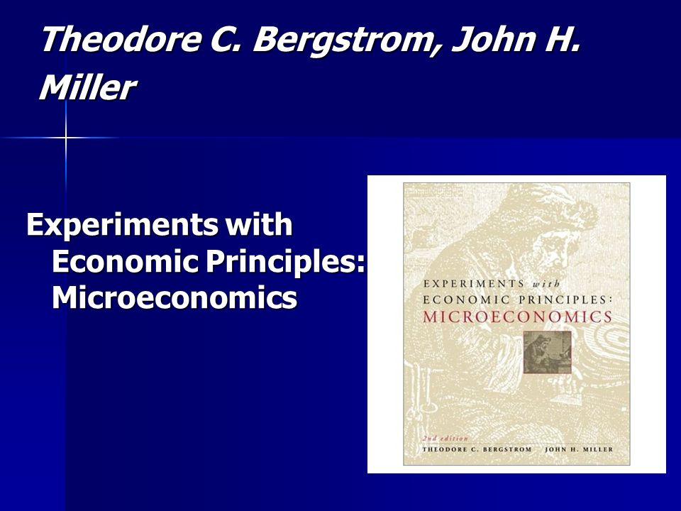 Theodore C. Bergstrom, John H. Miller Experiments with Economic Principles: Microeconomics