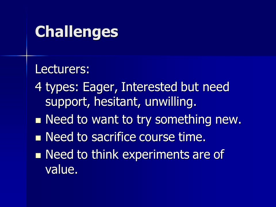 Challenges Lecturers: 4 types: Eager, Interested but need support, hesitant, unwilling.