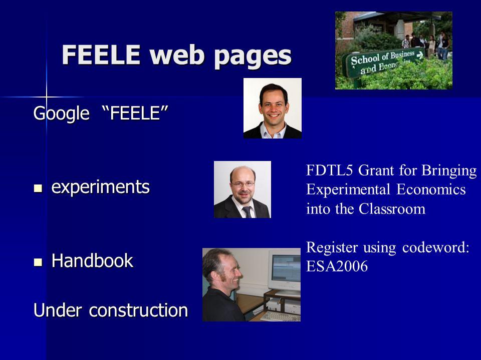 FEELE web pages Google FEELE experiments experiments Handbook Handbook Under construction FDTL5 Grant for Bringing Experimental Economics into the Classroom Register using codeword: ESA2006