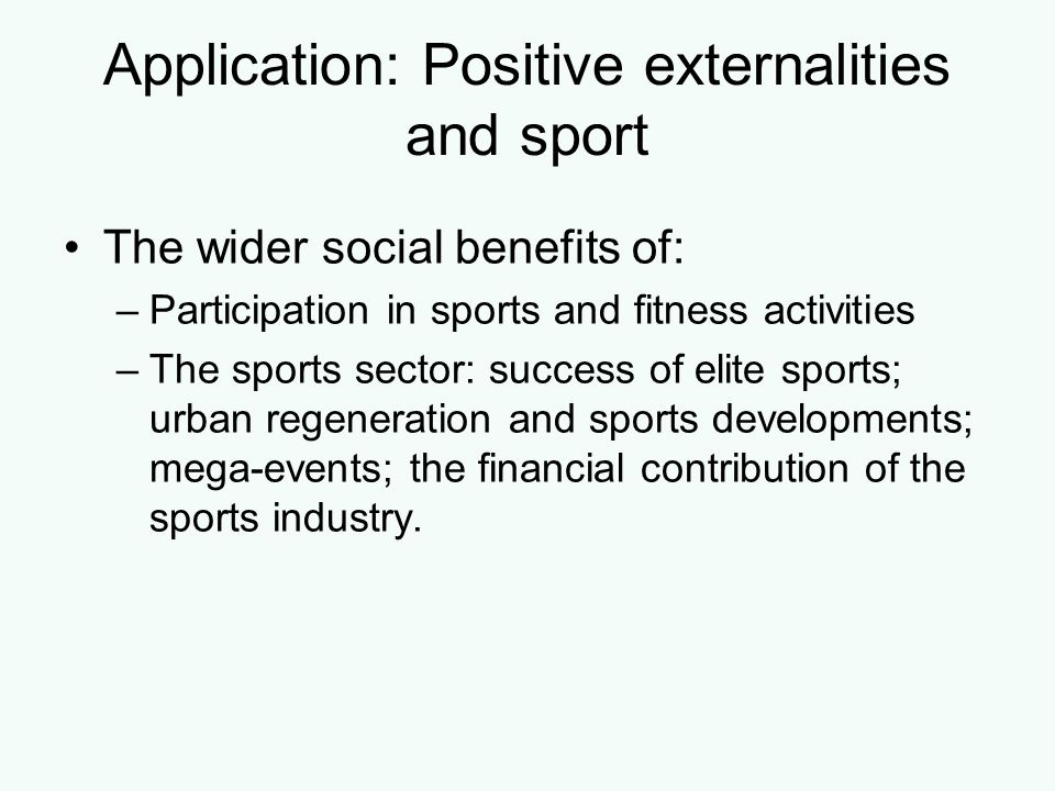 Policy implications Without non-market intervention participation in/access to sport and fitness activities is not socially efficient implying a case for: –government support to raise participation in and access to sport and sport related activities e.g.