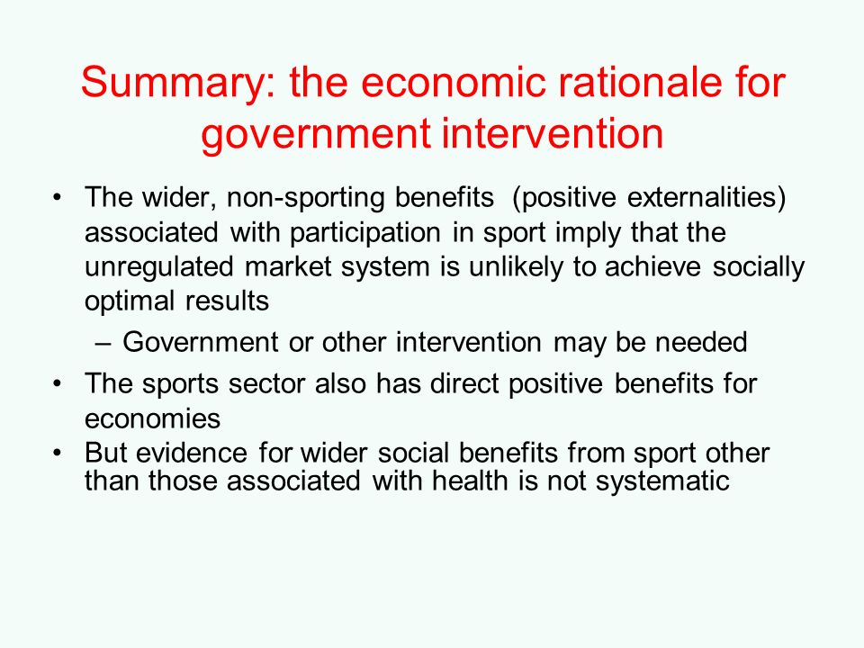 Summary: the economic rationale for government intervention The wider, non-sporting benefits (positive externalities) associated with participation in