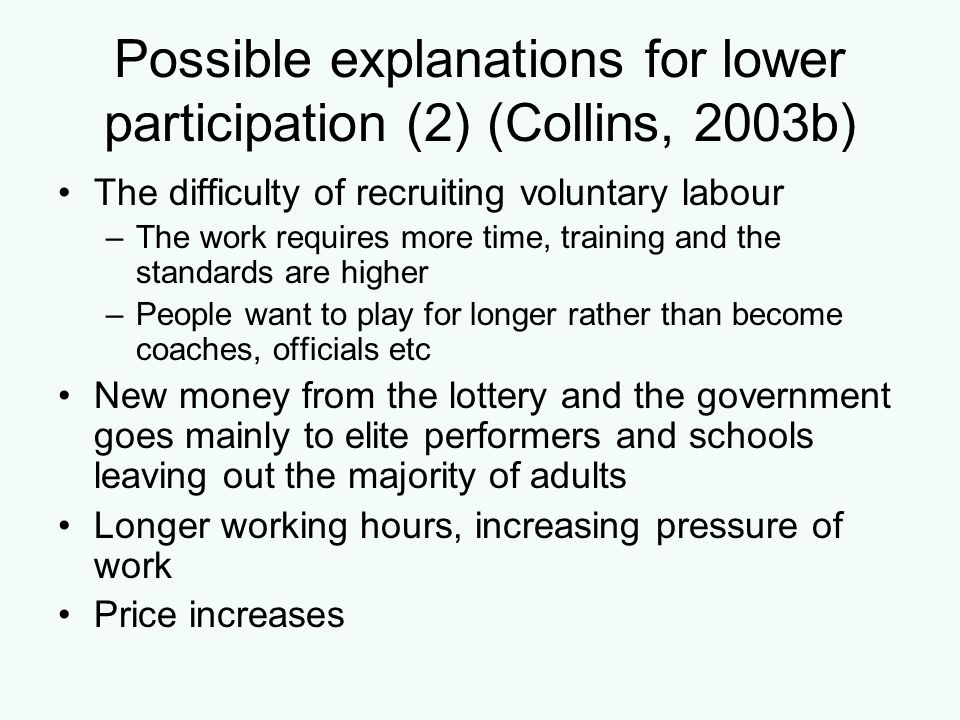 Possible explanations for lower participation (2) (Collins, 2003b) The difficulty of recruiting voluntary labour –The work requires more time, trainin