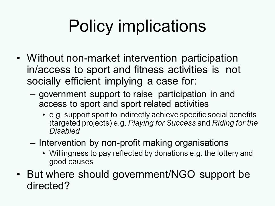 Policy implications Without non-market intervention participation in/access to sport and fitness activities is not socially efficient implying a case