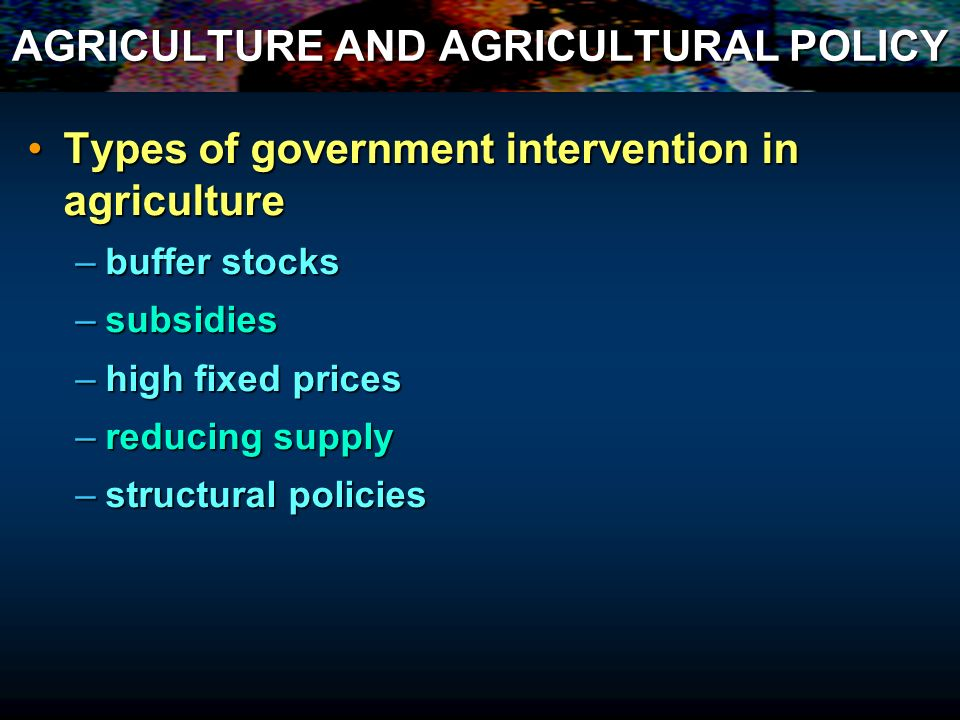 RECAP on REASONS FOR INTERVENTION in Competitive market Causes of short-term price fluctuationsCauses of short-term price fluctuations –fluctuations in demand –fluctuations in the harvest (supply) Causes of declining farm incomesCauses of declining farm incomes –increases in supply –low or negative income elasticity of demand