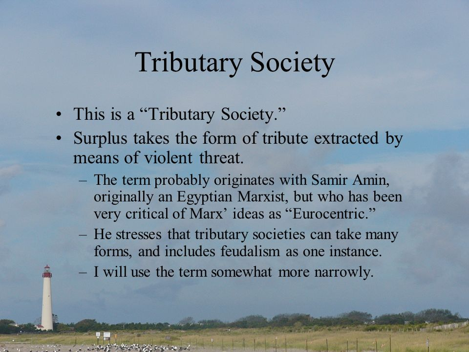 Tributary Society This is a Tributary Society.