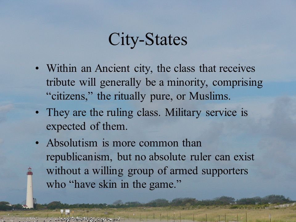 City-States Within an Ancient city, the class that receives tribute will generally be a minority, comprising citizens, the ritually pure, or Muslims.