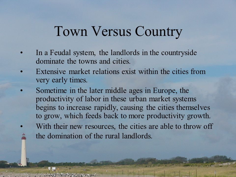 Town Versus Country In a Feudal system, the landlords in the countryside dominate the towns and cities.