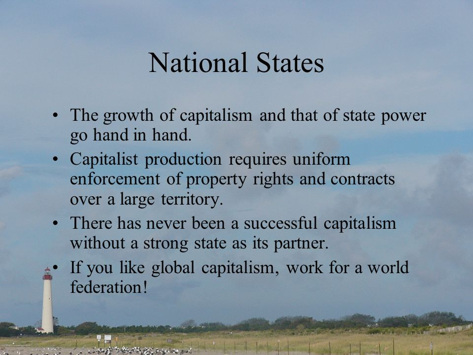 National States The growth of capitalism and that of state power go hand in hand.