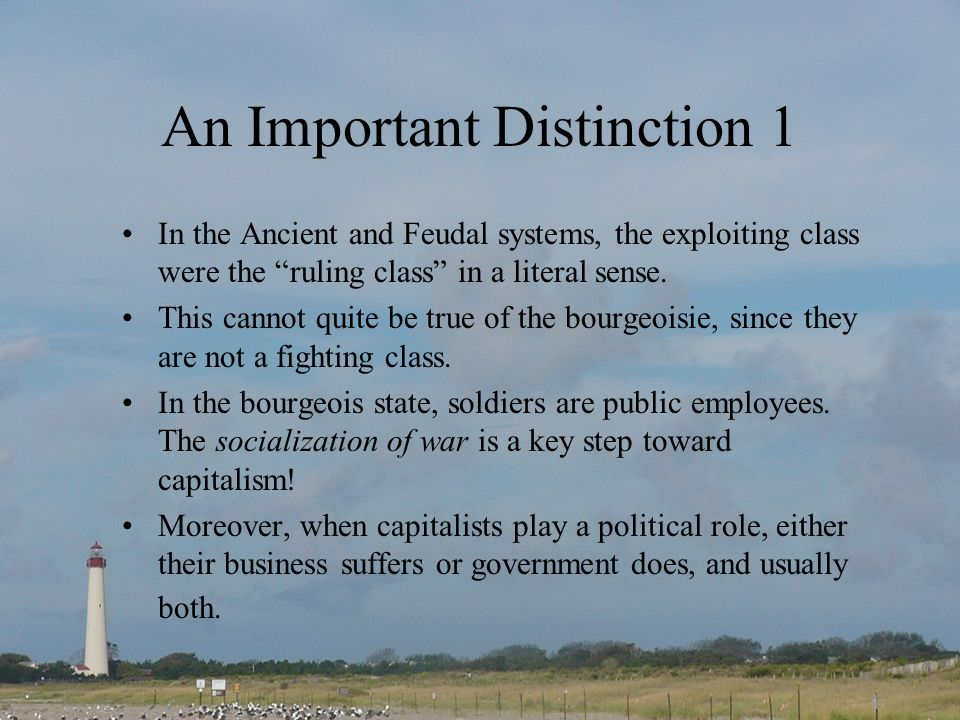 An Important Distinction 1 In the Ancient and Feudal systems, the exploiting class were the ruling class in a literal sense.