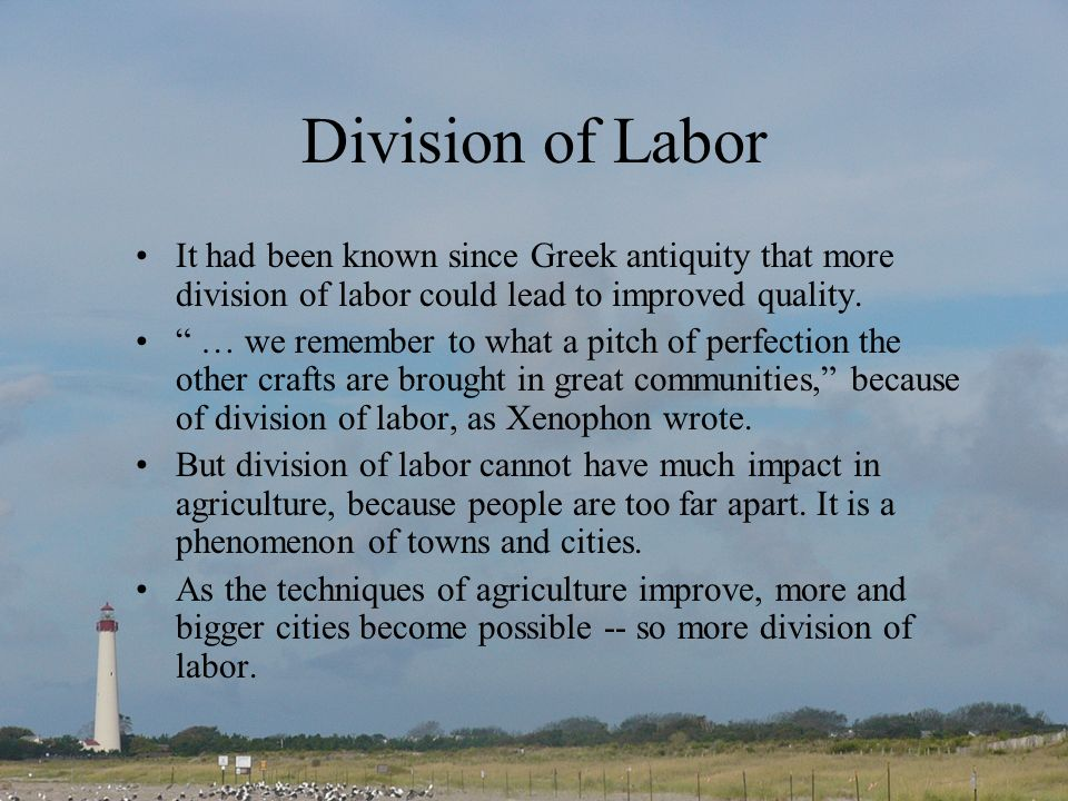 Division of Labor It had been known since Greek antiquity that more division of labor could lead to improved quality.