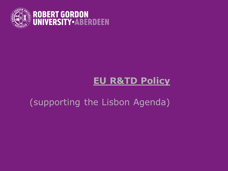EU R&TD Policy (supporting the Lisbon Agenda)