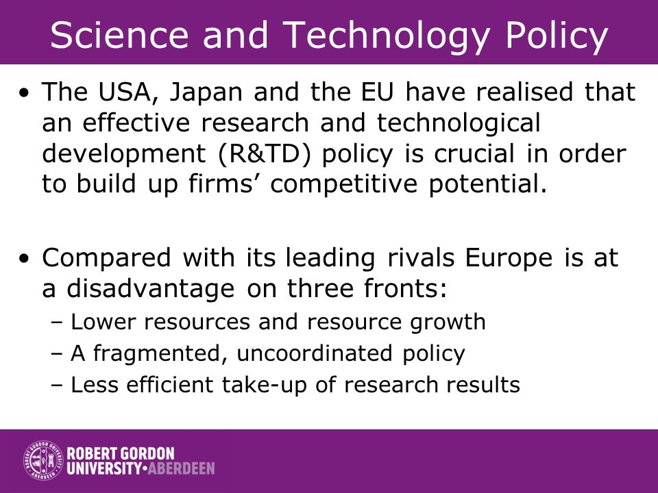 Science and Technology Policy The USA, Japan and the EU have realised that an effective research and technological development (R&TD) policy is crucia