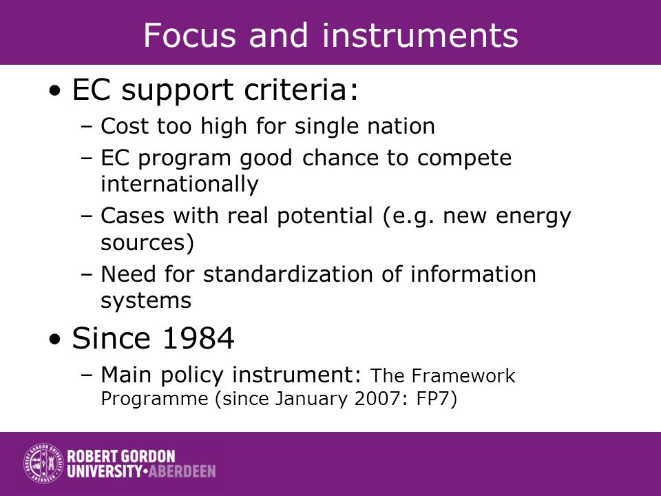 Focus and instruments EC support criteria: –Cost too high for single nation –EC program good chance to compete internationally –Cases with real potent