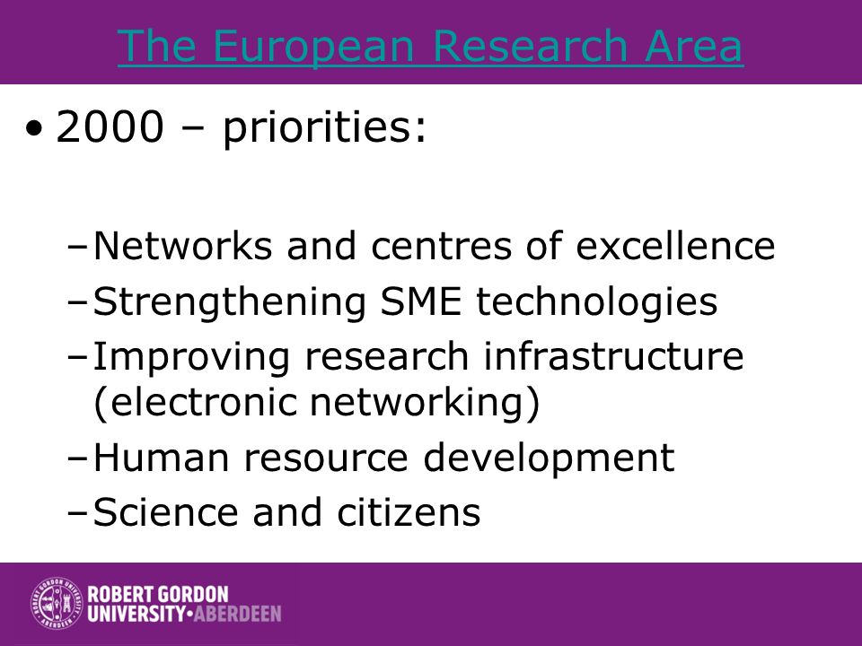 The European Research Area 2000 – priorities: –Networks and centres of excellence –Strengthening SME technologies –Improving research infrastructure (