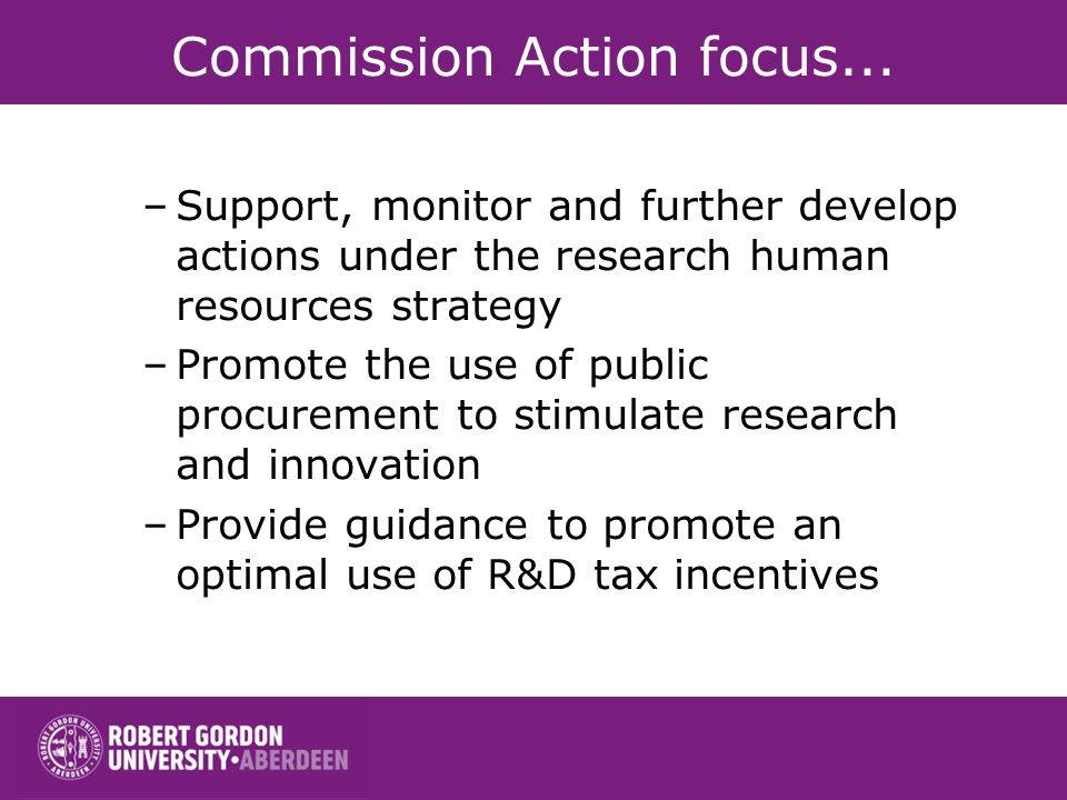 Commission Action focus... –Support, monitor and further develop actions under the research human resources strategy –Promote the use of public procur