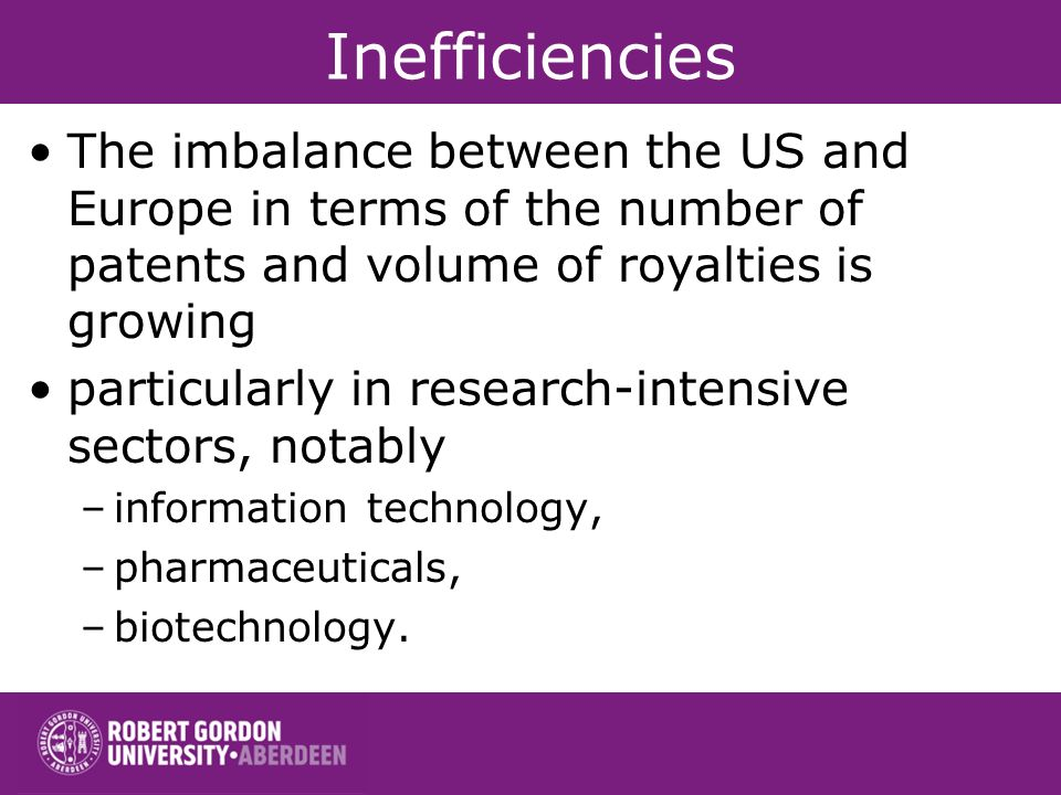Inefficiencies The imbalance between the US and Europe in terms of the number of patents and volume of royalties is growing particularly in research-i