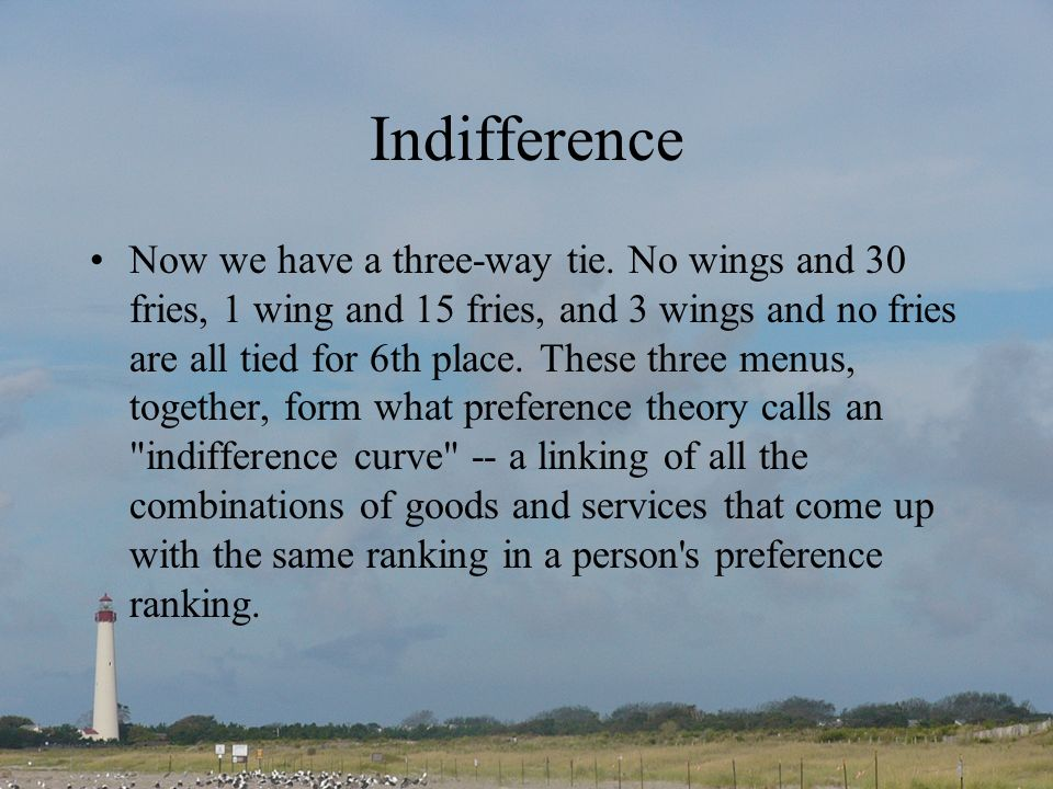 Indifference Now we have a three-way tie. No wings and 30 fries, 1 wing and 15 fries, and 3 wings and no fries are all tied for 6th place. These three