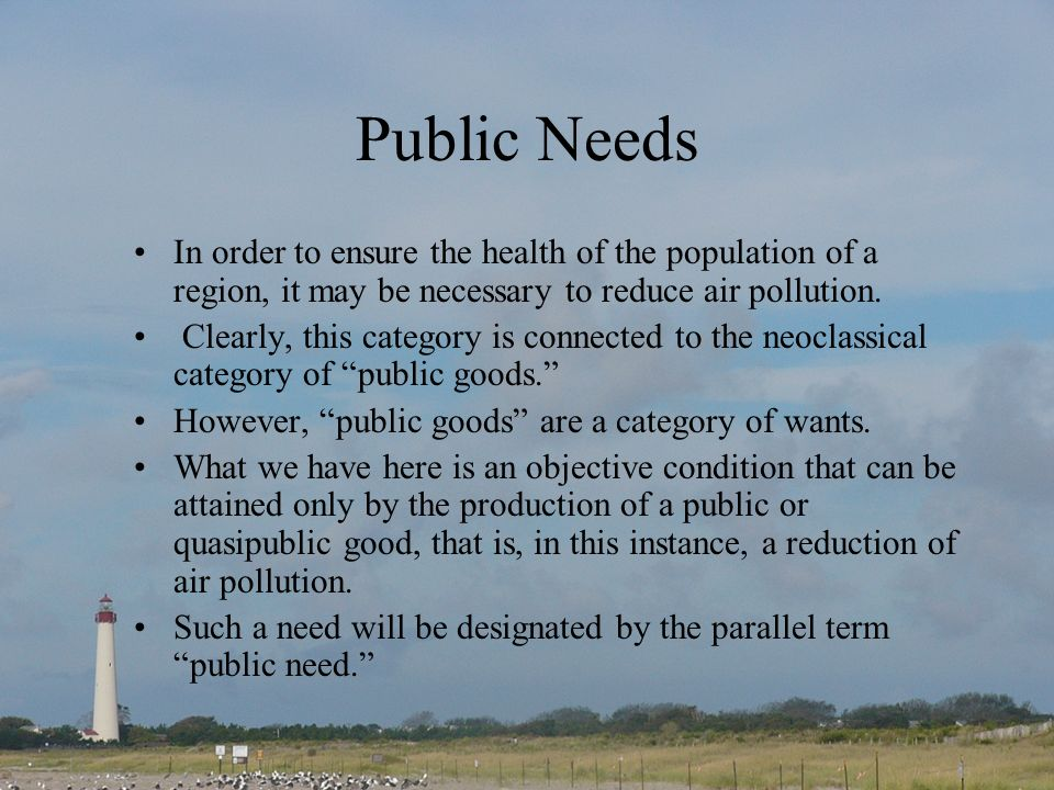 Public Needs In order to ensure the health of the population of a region, it may be necessary to reduce air pollution. Clearly, this category is conne