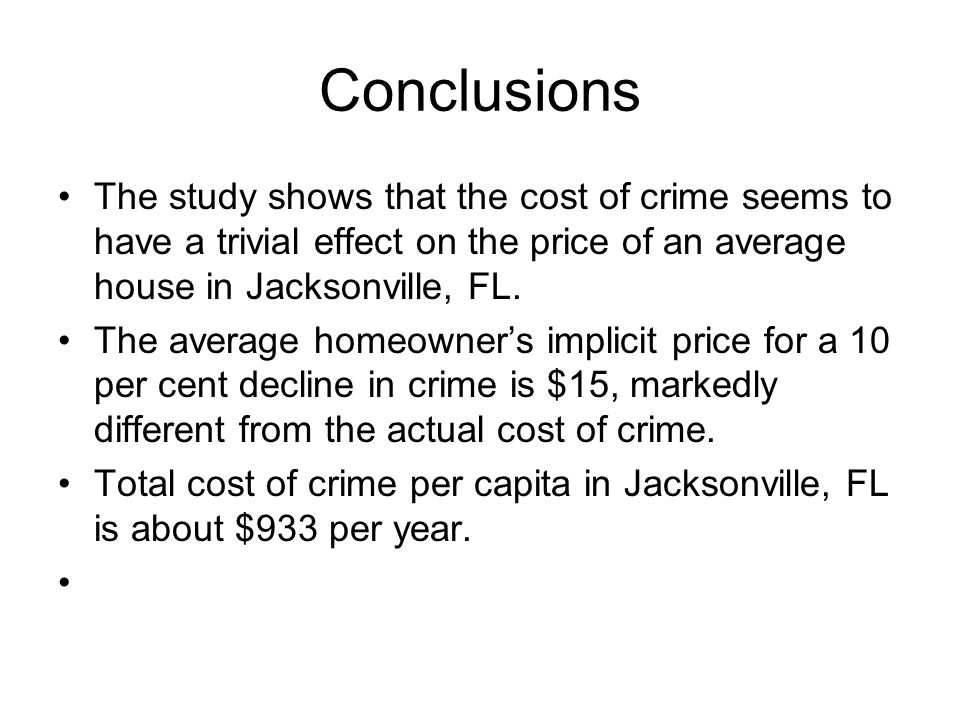 Conclusions The study shows that the cost of crime seems to have a trivial effect on the price of an average house in Jacksonville, FL. The average ho