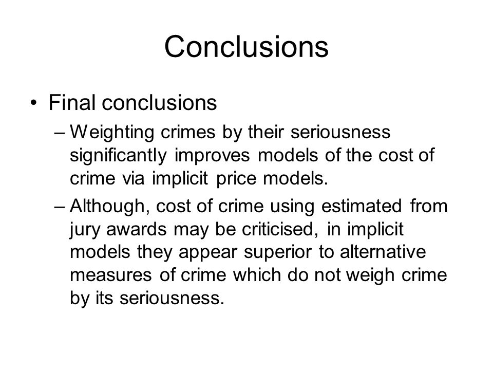 Conclusions Final conclusions –Weighting crimes by their seriousness significantly improves models of the cost of crime via implicit price models. –Al