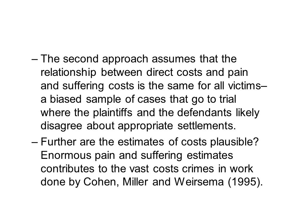 –The second approach assumes that the relationship between direct costs and pain and suffering costs is the same for all victims– a biased sample of c