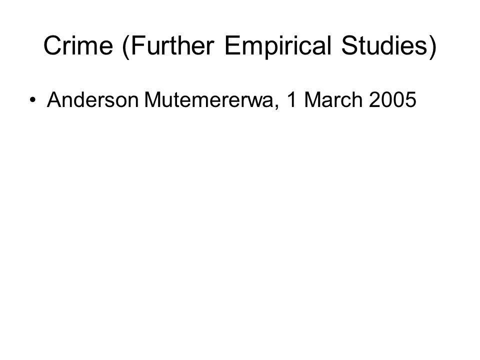 Crime (Further Empirical Studies) Anderson Mutemererwa, 1 March 2005
