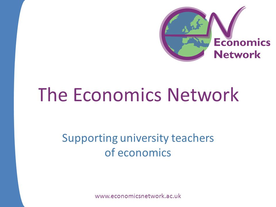 The Economics Network Supporting university teachers of economics
