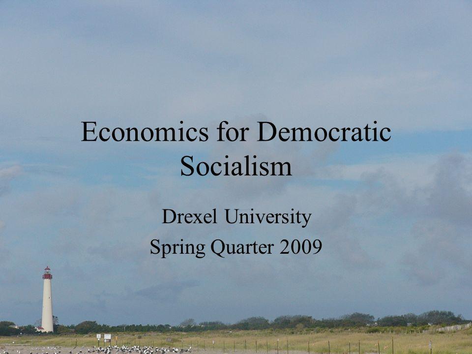 Economics for Democratic Socialism Drexel University Spring Quarter 2009