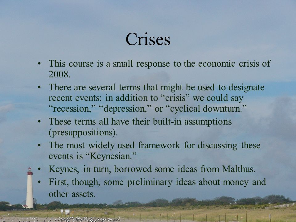 Crises This course is a small response to the economic crisis of 2008.