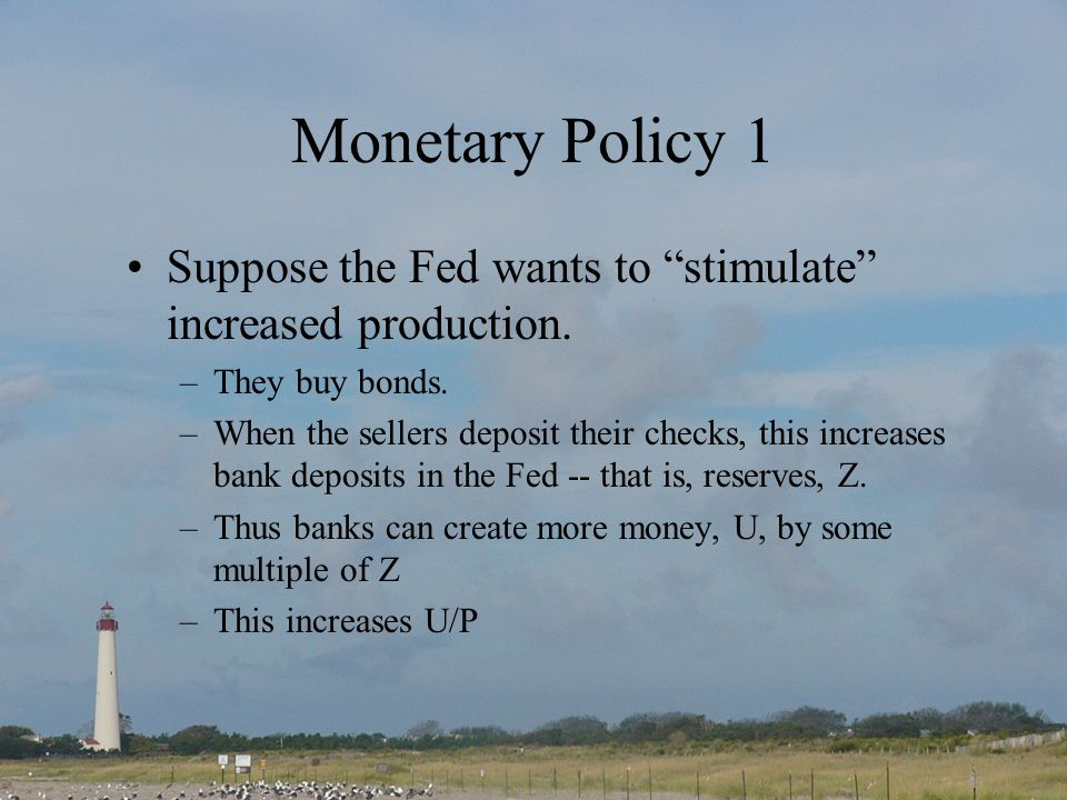 Monetary Policy 1 Suppose the Fed wants to stimulate increased production.