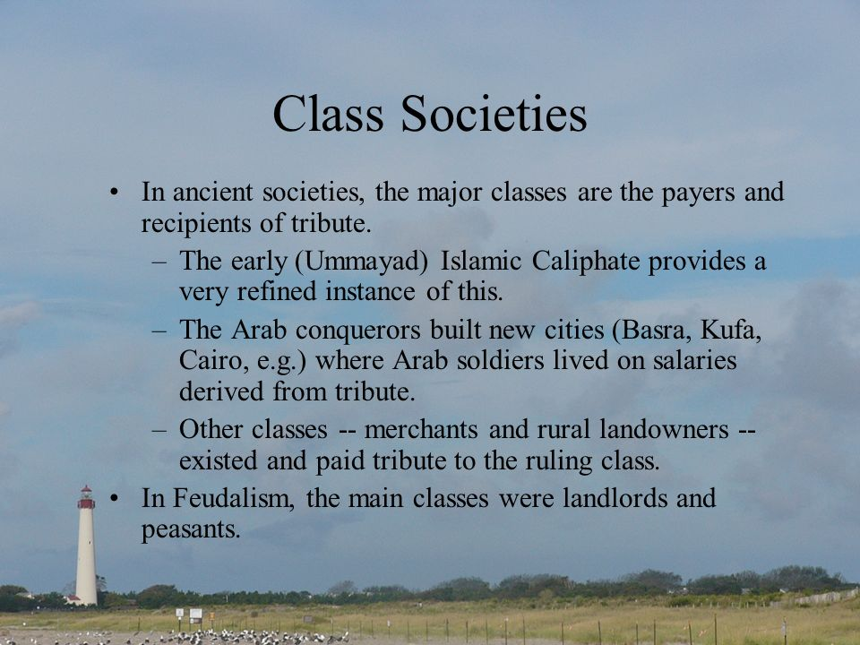 Class Societies In ancient societies, the major classes are the payers and recipients of tribute.