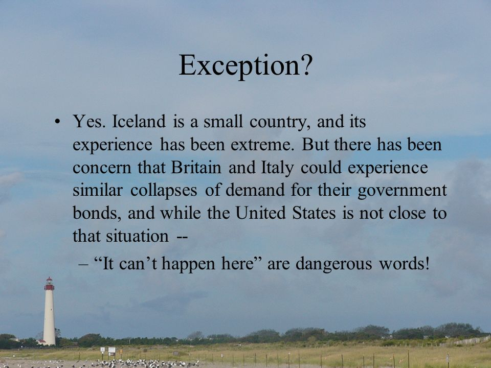 Exception.Yes. Iceland is a small country, and its experience has been extreme.