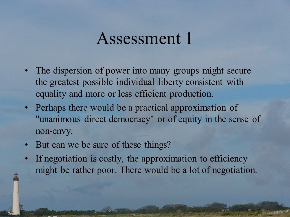 Assessment 1 The dispersion of power into many groups might secure the greatest possible individual liberty consistent with equality and more or less