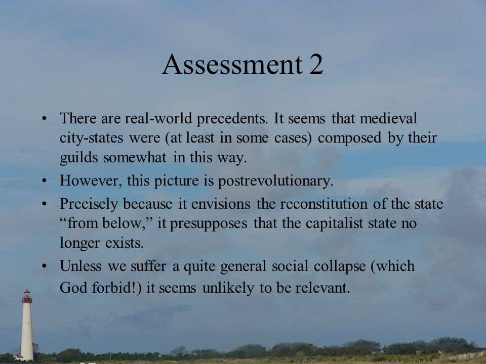 Assessment 2 There are real-world precedents. It seems that medieval city-states were (at least in some cases) composed by their guilds somewhat in th