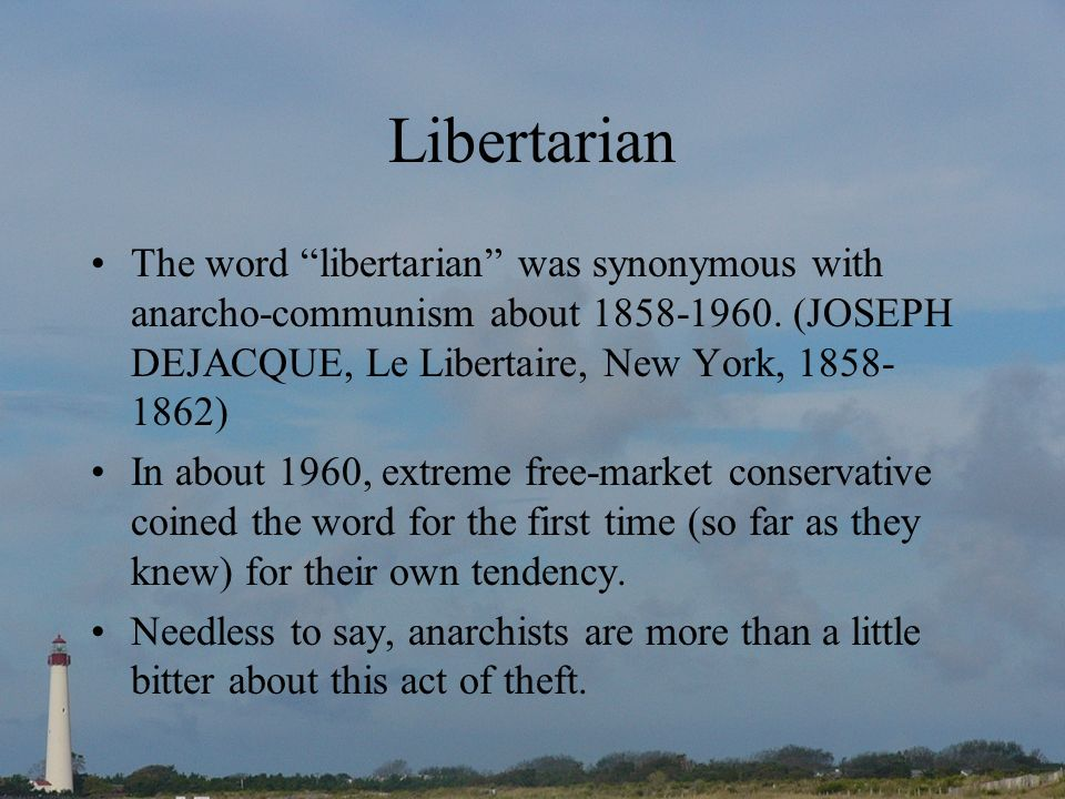 Libertarian The word libertarian was synonymous with anarcho-communism about 1858-1960. (JOSEPH DEJACQUE, Le Libertaire, New York, 1858- 1862) In abou