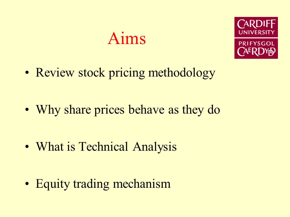 Aims Review stock pricing methodology Why share prices behave as they do What is Technical Analysis Equity trading mechanism