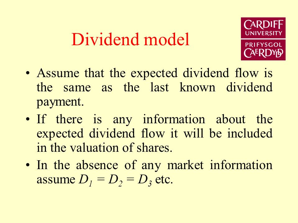 Dividend model Assume that the expected dividend flow is the same as the last known dividend payment.