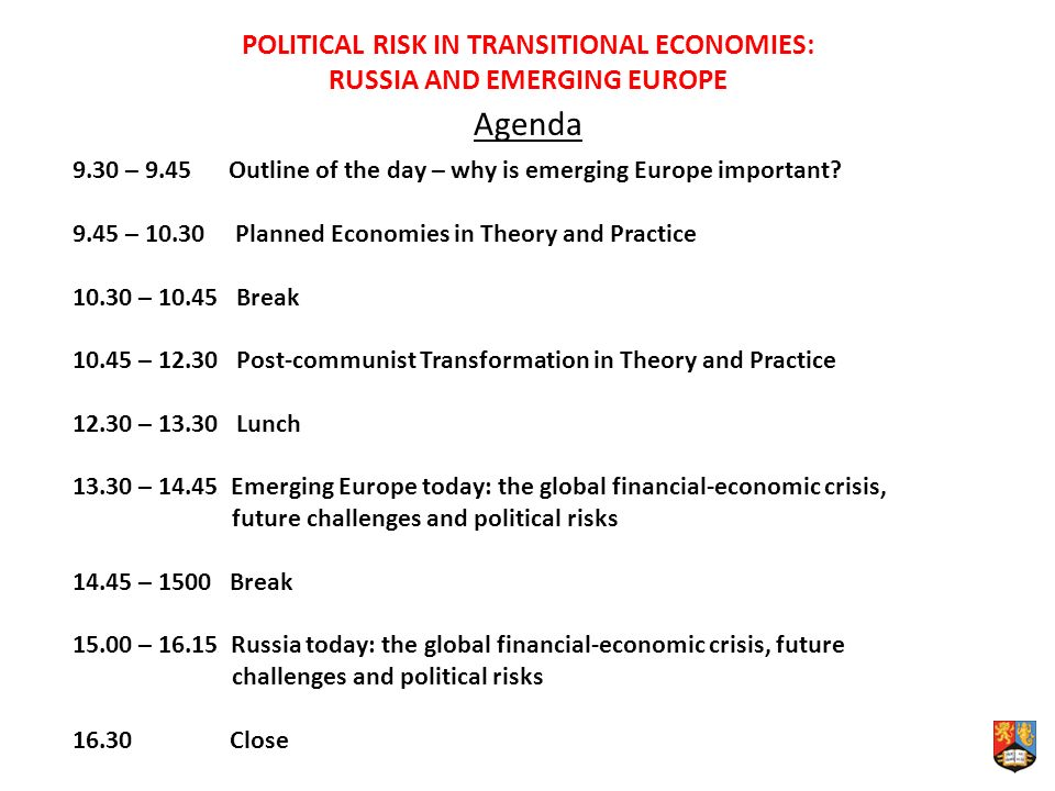 POLITICAL RISK IN TRANSITIONAL ECONOMIES: RUSSIA AND EMERGING EUROPE Agenda 9.30 – 9.45 Outline of the day – why is emerging Europe important.
