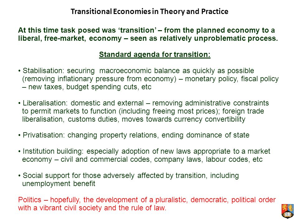 At this time task posed was transition – from the planned economy to a liberal, free-market, economy – seen as relatively unproblematic process.