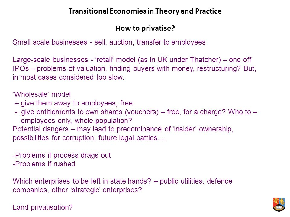 Transitional Economies in Theory and Practice How to privatise.