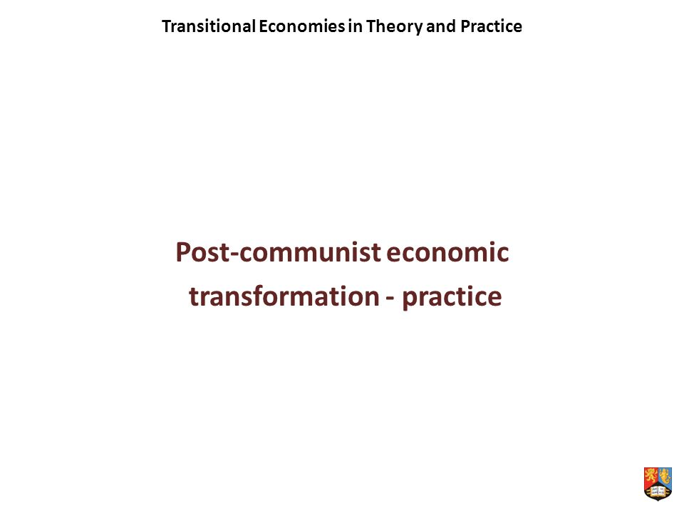 Transitional Economies in Theory and Practice Post-communist economic transformation - practice