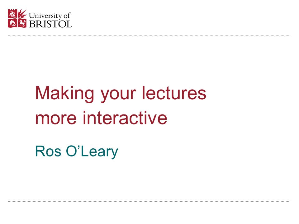 Ros OLeary Making your lectures more interactive