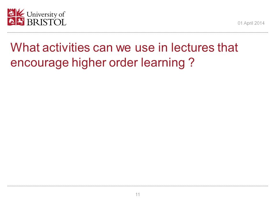 What activities can we use in lectures that encourage higher order learning ? 11 01 April 2014