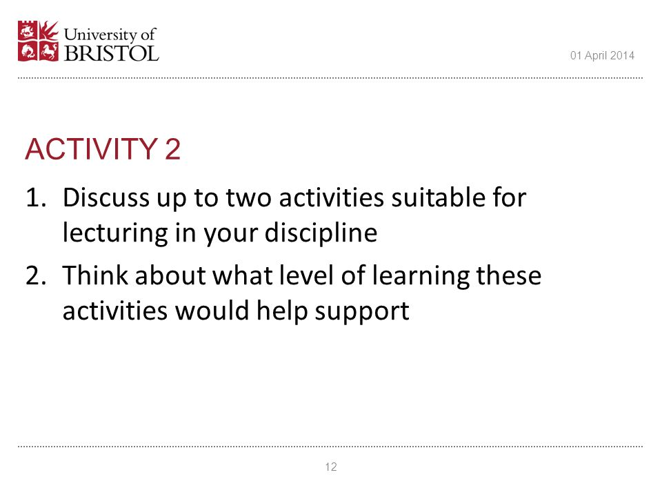 ACTIVITY 2 1.Discuss up to two activities suitable for lecturing in your discipline 2.Think about what level of learning these activities would help s