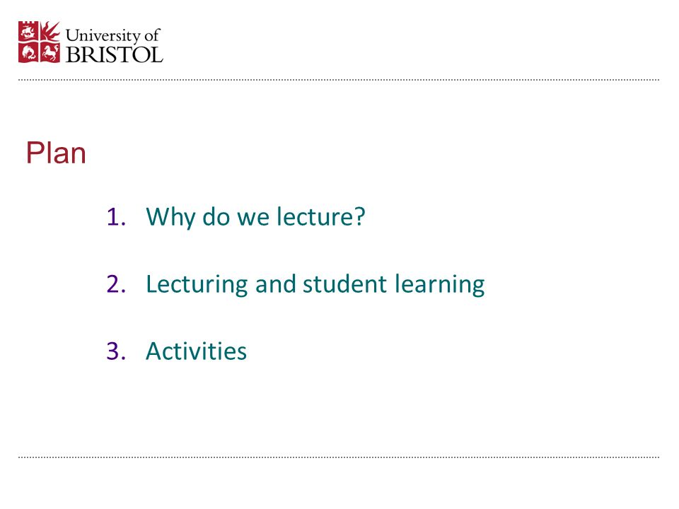 Plan 1.Why do we lecture 2.Lecturing and student learning 3.Activities