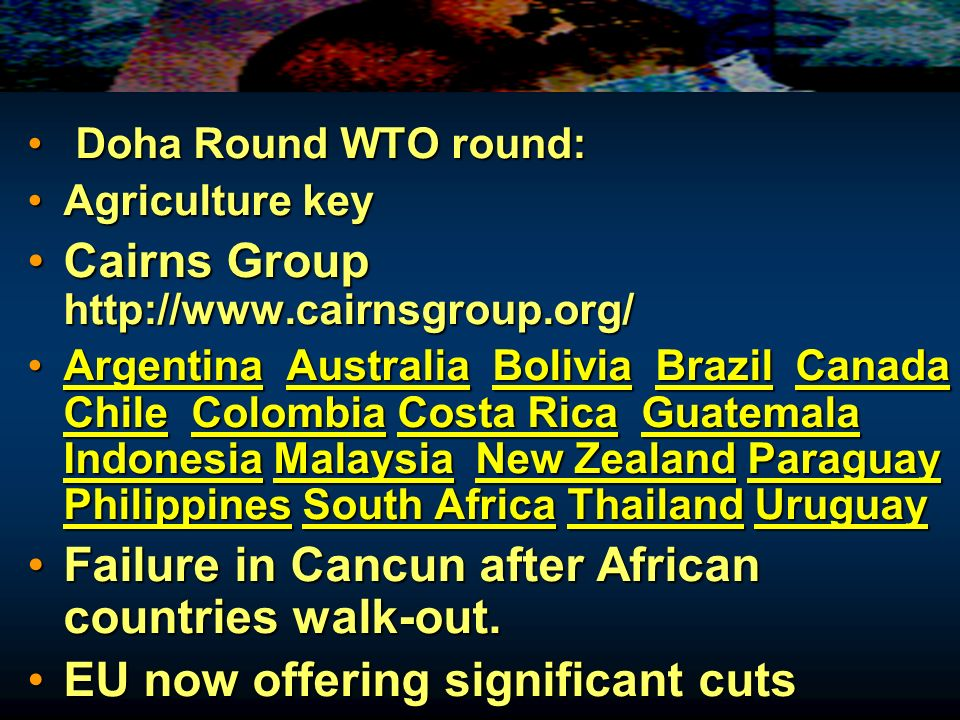 Doha Round WTO round: Doha Round WTO round: Agriculture keyAgriculture key Cairns Group http://www.cairnsgroup.org/Cairns Group http://www.cairnsgroup