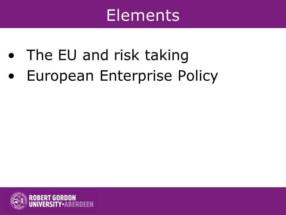 Elements The EU and risk taking European Enterprise Policy