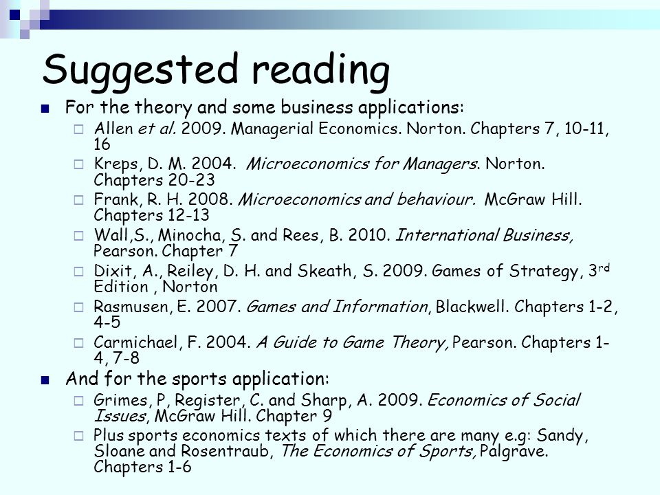 Suggested reading For the theory and some business applications: Allen et al.