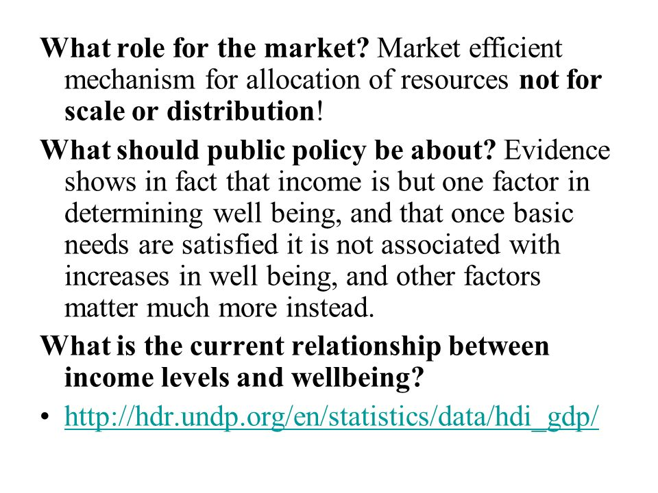 What role for the market? Market efficient mechanism for allocation of resources not for scale or distribution! What should public policy be about? Ev