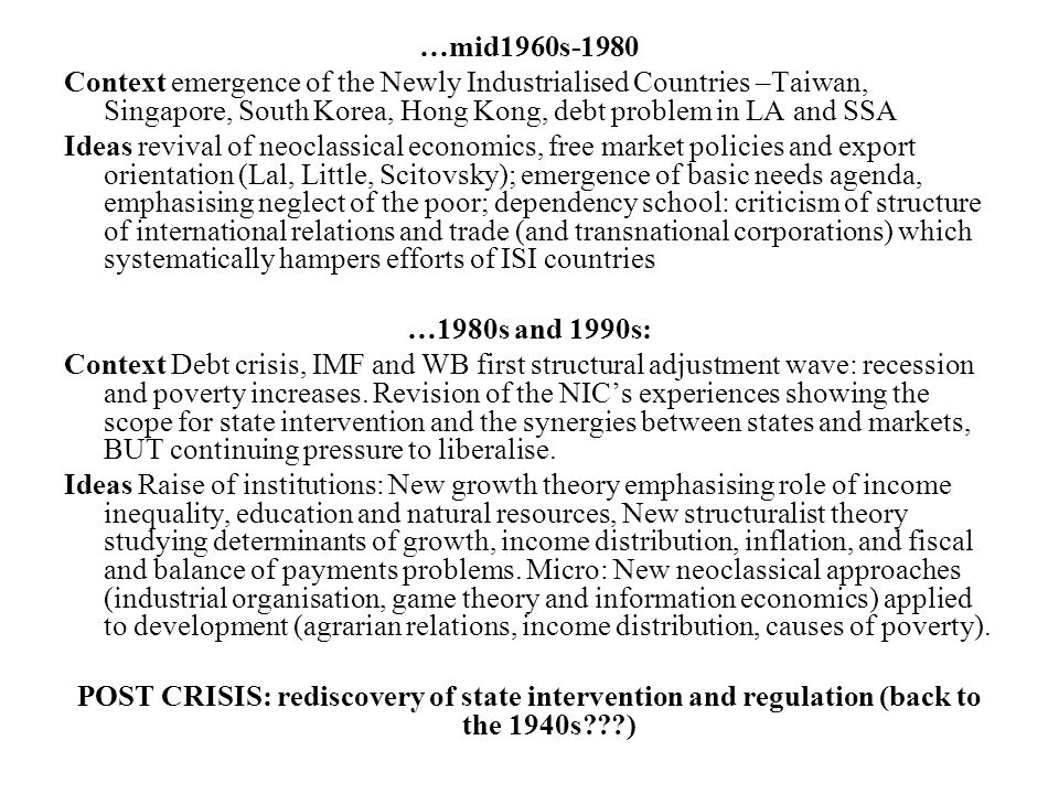 …mid1960s-1980 Context emergence of the Newly Industrialised Countries –Taiwan, Singapore, South Korea, Hong Kong, debt problem in LA and SSA Ideas re